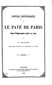 Notice historique sur le pavé de Paris depuis Philippe-Auguste jusqu-à nos jours