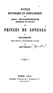 Notice historique et généalogique sur la famille impériale et royale des princes de Gonzaga: ou ...