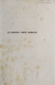 Notice nécrologique sur son eminence monseigneur le cardinal Cte Nicola Grimaldi, ancien auditeur de la chambre pontificale, juge des pélerins pendant le jubilé, juge-conservateur de l-Ordre de Malte, juge de la Sainte Visite