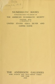 Numismatic books : duplicates from the library of the American numismatic society together with a collection of United States gold, silver and copper coins ... [05/26/1919]