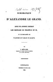 Numismatique d-Alexandre le Grand: suivie d-un appendice contenant les monnaies de Philippe II ...