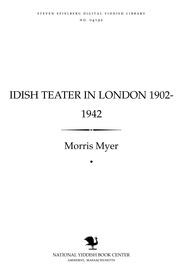 Thumbnail image for Idish ṭeaṭer in London 1902-1942 = Yiddish theater in London 1902-1942