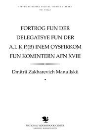 Thumbnail image for Forṭrog fun der delegatsye fun der A.L.Ḳ.P.(B) inem oysfirḳom fun ḳominṭern afn XVIII tsuzamenfor fun der A.L.Ḳ.P.(B)