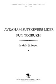 Thumbnail image for Avraham Sutsḳeṿers Lider fun ṭogbukh esey