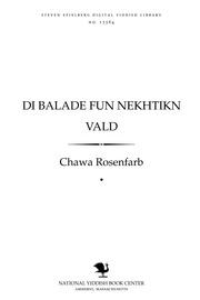 Thumbnail image for Di balade fun nekhṭiḳn ṿald un andere lider