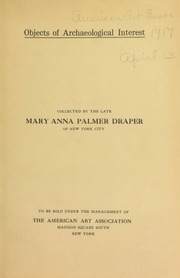 Objects of archaeological interest : collected by the late Mary Anna Palmer Draper ... [04/13/1917]