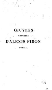 Vol 2: Oeuvres choises d-Alexis Piron: précédées d-une notice historique sur sa vie, et des jugemens de ...