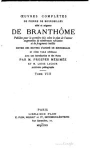 Oeuvres complètes de Pierre de Bourdeilles ... seigneur de Branthôme, publiées pour la première fois ... suivies des Oeuvres d-André de Bourdeilles et d-une table générale avec une introduction et des notes