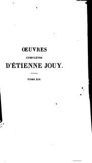 Vol 14: Oeuvres complètes d-Étienne Jouy ... avec des éclaircissements et des notes..