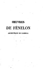 Vol 5: Oeuvres de Fénélon, archevêque de Cambrai, publiées d-après les manuscrits originaux, et les éditions les pius correctes; avec un grand nombre de pièces inédites ..
