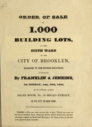 Order of sale of 1,000 building lots in the Sixth Ward of the city of Brooklyn, beloging to John Dikeman and others, to be sold by Franklin & Jenkins on Monday, Aug. 29th, 1836, at 12 o'Clock, at their sales room, No. 15 Broad Street, in the city of New-York