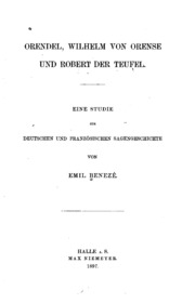 Orendel, Wilhelm von Orense und Robert der Teufel: Eine Studie zur Deutschen ...
