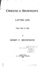 orestes brownson 1 the works of orestes a brownson, collected and arranged by henry f brownson, 20 vols (detroit, thorndike nourse, 1882-1887) 2 the phrase is james gordon bennett.