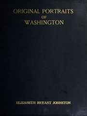 Original portraits of Washington, including statues, monuments and medals, by Elizabeth Bryant Johnston