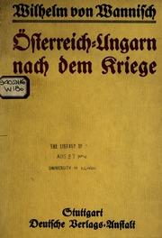 Österreich-Ungarn nach dem kriege; mahnungen und wünsche eines alten aus den bergen, von Wilhelm edler von Wannich ...