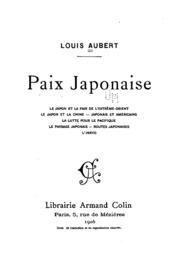 Paix japonaise: Le Japon et la paix de l-Extréme-Orient, le Japon et la Chine, Japonais et ...