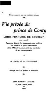 Paris galant au dix-huitième siècle; vie privée du prince de Conty, Louis-François de Bourbon ...