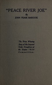Peace River Joe. : The prize winning story of the Imperial Order Daughters of the Empire 1924 competition.