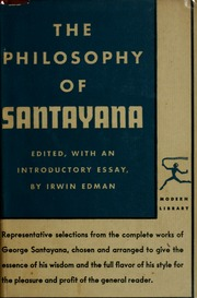 george santayana essays George santayana's materialism and idealism in american life is a short essay dealing with the different types of materialism in an american's life, as well as the idealism of how the.