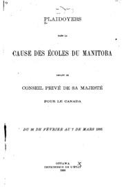 Plaidoyers dans la cause des écoles du Manitoba microforme: devant Le Conseil privé de Sa ...