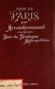Plan de Paris par arrondissement : comprenant: 1. l-indicateur des rues, autobus, tramways, metropolitain, musees, etc. ; 2. Le plan de chaque arrondissement, celui du Bois de Boulogne et une carte des environs de Paris ; 3. Un