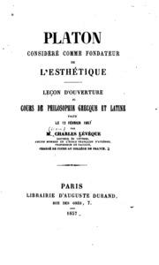 Platon consideré comme fondateur de l-esthétique: lecon d-ouverture du cours de philosophie ...