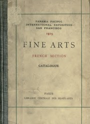 Panama Pacific International Exposition, San Francisco, 1915 : fine arts, French section : catalogue of works in painting, drawings, sculpture, medals-engravings and lithographs