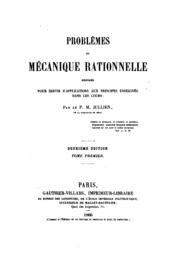 Problèmes de mécanique rationnelle: disposés pour servir d-applications aux principes enseignés ...