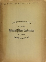 Proceedings of the first National silver convention, held at St. Louis, November 26, 27 and 28, 1889.