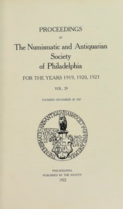 Proceedings of the Numismatic and Antiquarian Society of Philadelphia for the Years 1919, 1920, 1921, Vol. 29