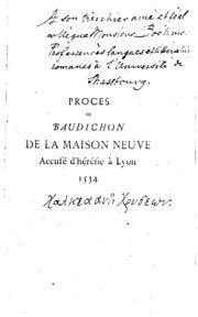 Procès de Baudichon de la Maison Neuve, accusé d-hérésie à Lyon, 1534 ...