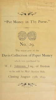 """""""Put money in thy purse,"""" no. 29 : the major part of the Davis collection of paper money ... purchased by W.F. Johnson, Esq. of Boston, to be sold by mail auction sale ... [08/25/1899]"""