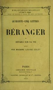 Quarante-cinq lettres de Béranger et détails sur sa vie
