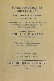 Rare Americana, first editions, English literature, costume plates, numismatics, whaling literature & logs, historical society publications : books about books, including Evans' American Bibliography and the E.D. Church catalogue of Americana / Library of the late Col. E.H.R. Green. [11/09/1943-11/10/1943]