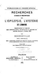 Vol 21: Recherches cliniques et thérapeutiques sur l-épilepsie, l-hystérie et l-idiotie