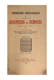 Recherches généalogiques sur la famille des seigneurs de Nemours du XIIe au XVe siècle