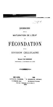 Recherches sur la maturation de l-oeuf, la fécondation, et la division cellulaire