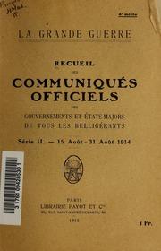 Recueil des communiqués officiels des gouvernements et états-majors de tous les belligérants