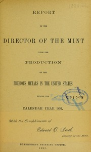 Report of the Director of the Mint Upon the Production of the Precious Metals in the United States During the Calendar Year 1891
