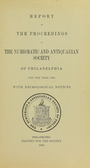 Report of the Proceedings of the Numismatic and Antiquarian Society of Philadelphia for the Year 1881 with Necrological Notices