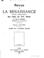 Revue de la renaissance, organe international des amis du XVIe siècle et de la Pléiade ..