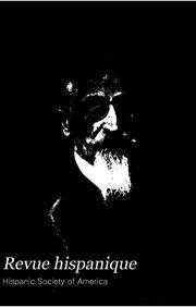 Revue hispanique : Recueil consacré á l-étude des langues, des littératures et de l-histoire des pays castillans, catalans et portugais