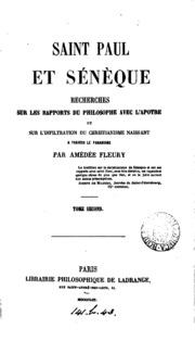 Saint Paul et Sénèque, recherches sur les rapports du philosophe avec l-apôtre et sur l ...