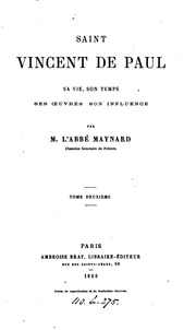 Saint Vincent de Paul; sa vie, son temps, ses œuvres, son influence