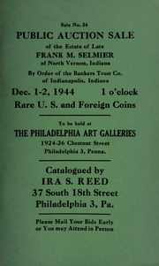 Sale no. 34 : Public auction sale of the late Frank M. Selmier of North Vernon, Indiana, by order of the Bankers Trust Co., of Indianapolis ... rare U.S. and foreign coins, to be held at the Philadelphia Art Galleries ... [12/01-02/1944]