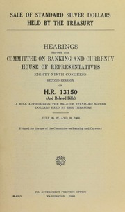 Sale of Standard Silver Dollars Held by the Treasury : Hearings, Eighty-ninth Congress, second session, on H.R. 13150 (and related bills) ... July 26-28, 1966