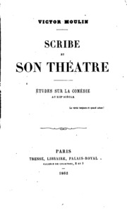 Scribe et son théâtre: études sur la comédie au XIXe siècle ...