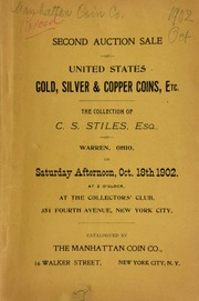 Second auction sale of United States gold, silver, and copper coins, etc., the collection of C. S. Stiles, Esq., of Warren, Ohio ... at the Collector's Club ... [10/18/1902]