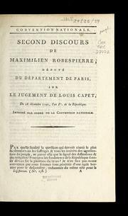 Second discours de Maximilien Robespierre, député du département de Paris, sur le jugement de Louis Capet : du 28 décembre 1792, l-an Ier. de la République : imprimé par ordre de la Convention nationale.