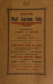 Second mail auction sale ... a lot of choice United States gold coins ... also the collection of the United States coins formed by the late William Carr, Esq., of Fall River, Mass. ... a superb collection of United States fractional currency formed by George L. Tilden, Worcester, Mass ... [10/01/1909]